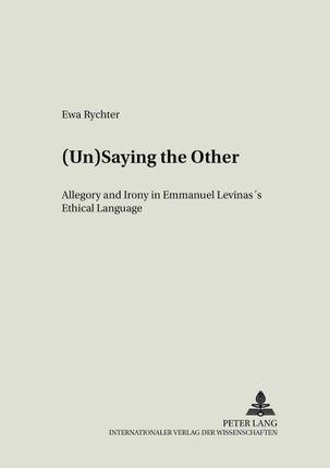 (Un)Saying the Other: Allegory and Irony in Emmanuel Levinas's Ethical Language