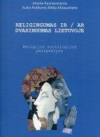 Religingumas ir/ar dvasingumas Lietuvoje: religijos sociologijos perspektyva