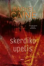 """SKERDIKO UPELIS. Kuris laimės lemiamą mūšį – serijinis žudikas ar jo žmona? Antrasis bestselerių serijos """"Stillhouse Lake"""" trileris"""