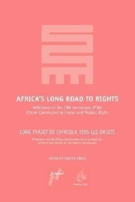 Africa's Long Road to Rights / Long Trajet de L'Afrique Vers Les Droits: Reflections on the 20th Anniversary of the African Commission on Human and Pe