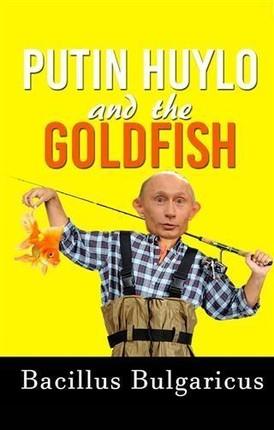 Putin Huylo and the Goldfish