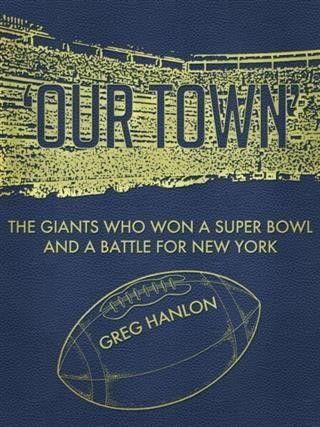 'Our Town': The Giants Who Won a Super Bowl and a Battle for New York