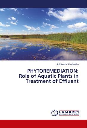 PHYTOREMEDIATION: Role of Aquatic Plants in Treatment of Effluent