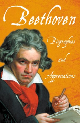 Beethoven - Biographies and Appreciations