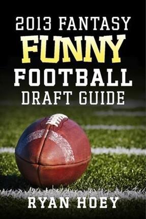 2013 Fantasy Funny Football Draft Guide
