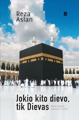 Jokio kito dievo, tik Dievas: islamo ištakos, evoliucija ir ateitis