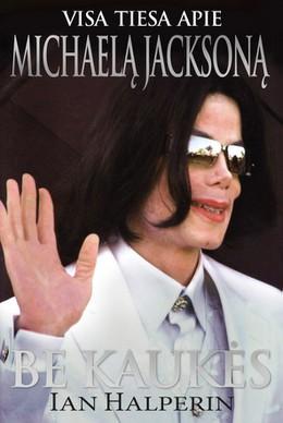 Be kaukės. Visa tiesa apie Michaelą Jacksoną