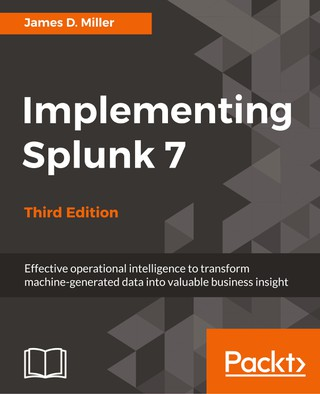 Implementing Splunk 7, Third Edition
