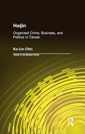 Heijin: Organized Crime, Business, and Politics in Taiwan