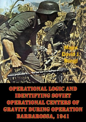 Operational Logic And Identifying Soviet Operational Centers Of Gravity During Operation Barbarossa, 1941