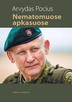Nematomuose apkasuose: kaip mes atkūrėme Lietuvos kariuomenę