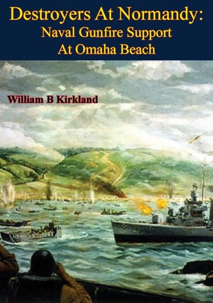 Destroyers At Normandy: Naval Gunfire Support At Omaha Beach [Illustrated Edition]