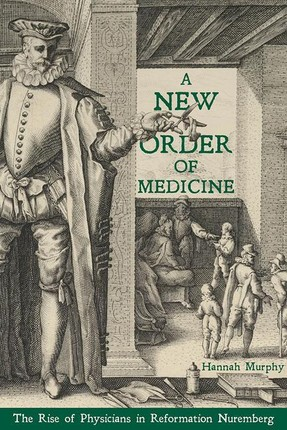 A New Order of Medicine: The Rise of Physicians in Reformation Nuremberg