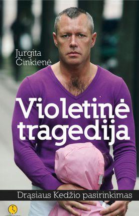 Violetinė tragedija. Drąsiaus Kedžio pasirinkimas