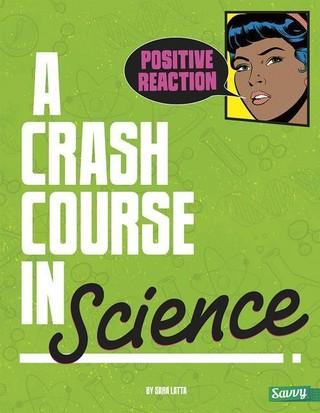 Positive Reaction!: A Crash Course in Science