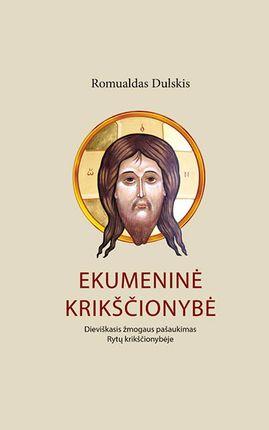 Ekumeninė krikščionybė: dieviškasis žmogaus pašaukimas Rytų krikščionybėje