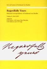 Regardfully Yours. Selected Correspondence of Ferdinand von Mueller