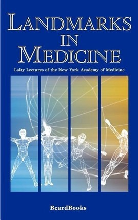 Landmarks in Medicine: Laity Lectures of the New York Academy of Medicine