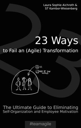 23 Ways to Fail an (Agile) Transformation