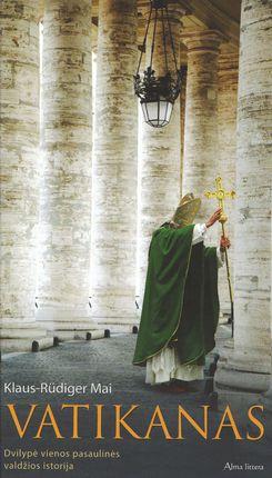 Vatikanas. Dvilypė vienos pasaulinės valdžios istorija