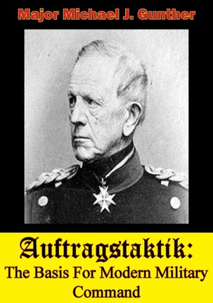 Auftragstaktik: The Basis For Modern Military Command