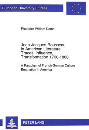 Jean-Jacques Rousseau in American Literature. Traces, Influence, Transformation 1760-1860