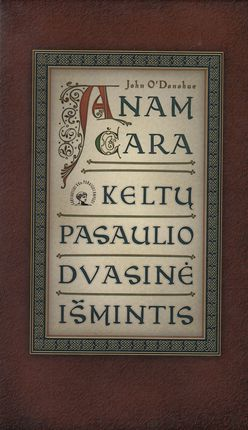 Anam Cara. Keltų pasaulio dvasinė išmintis