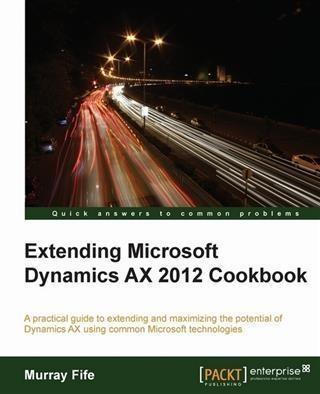 Extending Microsoft Dynamics AX 2012 Cookbook