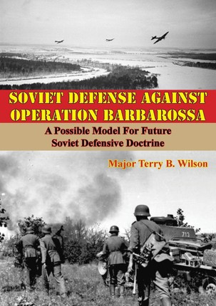 Soviet Defense Against Operation Barbarossa: A Possible Model For Future Soviet Defensive Doctrine