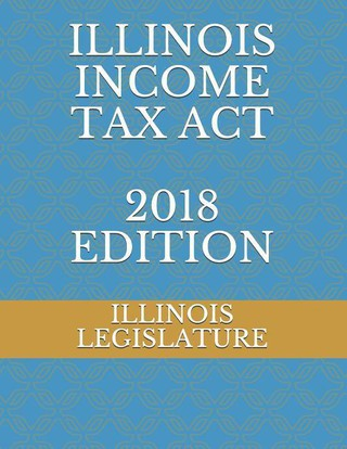 Illinois Income Tax ACT 2018 Edition
