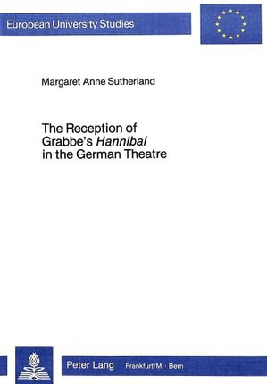 The Reception of Grabbe's Hannibal in the German Theatre