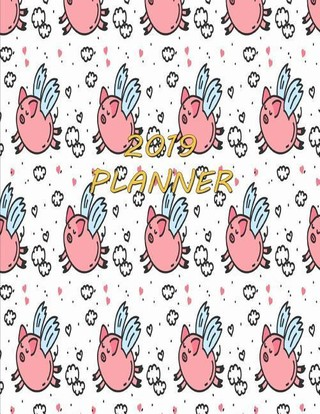 2019 Planner: Flying Pigs Weekly Planner 2019 Diary