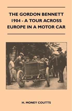 The Gordon Bennett, 1904 - A Tour Across Europe In A Motor Car