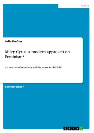 Miley Cyrus. A modern approach on Feminism?