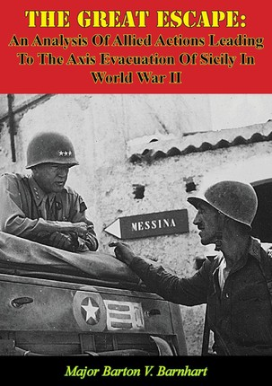Great Escape: An Analysis Of Allied Actions Leading To The Axis Evacuation Of Sicily In World War II