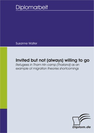 Invited but not (always) willing to go: Refugees in Tham Hin camp (Thailand) as an example of migration theories shortcomings