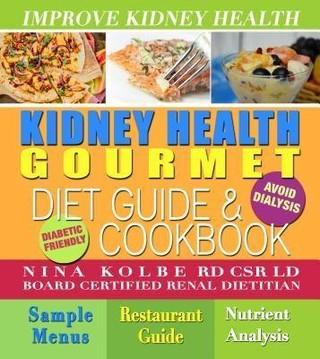 Kidney Health Gourmet Diet Guide and Cookbook