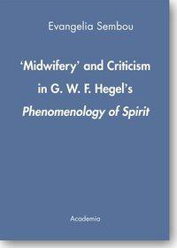 'Midwifery' and Criticism in G.W.F. Hegel's Phenomenology of Spirit.