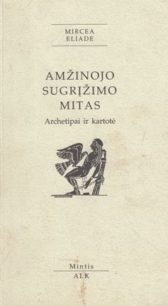 Amžinojo sugrįžimo mitas. Archetipai ir kartotė
