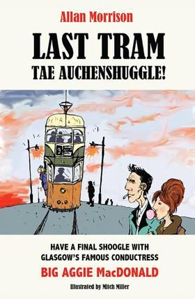 Last Tram tae Auchenshuggle!