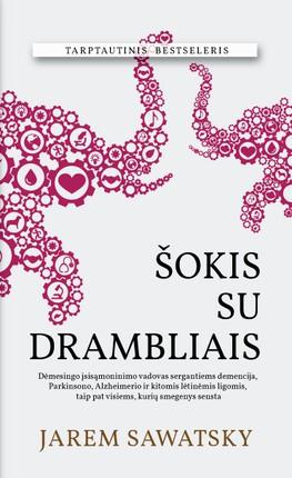 ŠOKIS SU DRAMBLIAIS: dėmesingo įsisąmoninimo vadovas sergantiems demencija, Parkinsono, Alzheimerio ir kitomis lėtinėmis ligomis bei visiems, kurių smegenys sensta