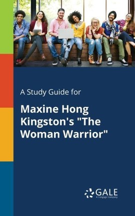 """A Study Guide for Maxine Hong Kingston's """"The Woman Warrior"""""""