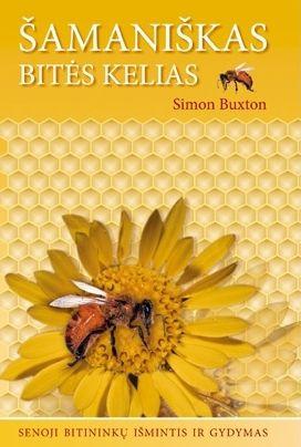 Šamaniškas bitės kelias. Senoji bitininkų išmintis ir gydymas