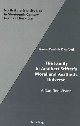 The Family in Adalbert Stifter's Moral and Aesthetic Universe