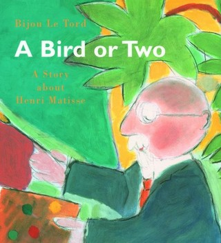 A Bird or Two: A Story about Henri Matisse