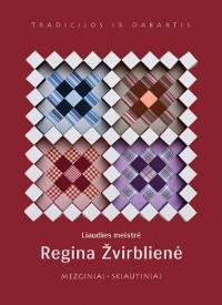 Liaudies meistrė Regina Žvirblienė: mezginiai, skiautiniai