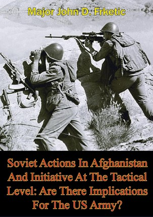 Soviet Actions In Afghanistan And Initiative At The Tactical Level: Are There Implications For The US Army?
