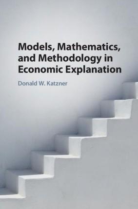 Models, Mathematics, and Methodology in Economic Explanation
