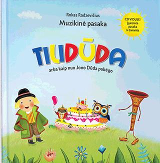 Tilidūda arba Kaip nuo Jono Dūda pabėgo. CD VIDUJE! Įgarsinta pasaka ir dainelės