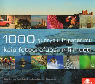 1000 gudrybių ir patarimų, kaip fotografuoti ir filmuoti